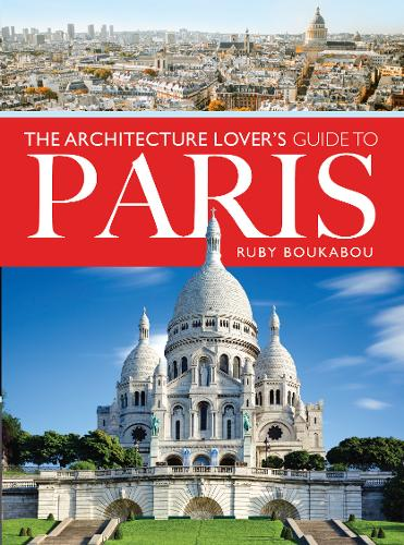 The Architecture Lover's Guide to Paris (Paperback)