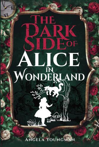 The Dark Side of Alice in Wonderland by Angela Youngman | Waterstones