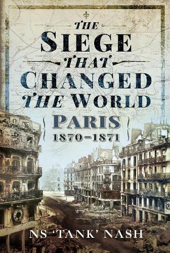 The Siege that Changed the World: Paris, 1870-1871 (Hardback)