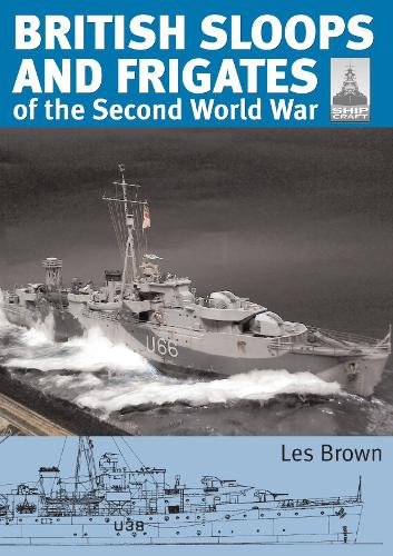 ShipCraft 27 - British Sloops and Frigates of the Second World War (Paperback)