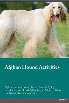 Afghan Hound Activities Afghan Hound Activities (Tricks, Games & Agility) Includes: Afghan Hound Agility, Easy to Advanced Tricks, Fun Games, Plus New Content (Paperback)