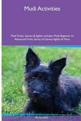 Mudi Activities Mudi Tricks, Games & Agility. Includes: Mudi Beginner to Advanced Tricks, Series of Games, Agility and More (Paperback)