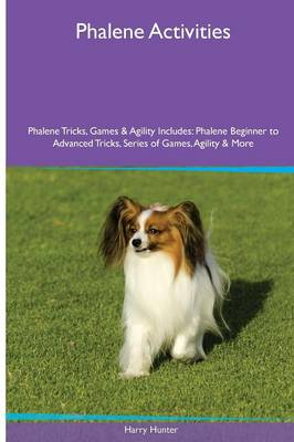 Phalene Activities Phalene Tricks, Games & Agility. Includes: Phalene Beginner to Advanced Tricks, Series of Games, Agility and More (Paperback)