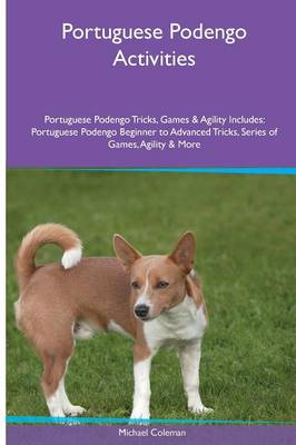 Portuguese Podengo Activities Portuguese Podengo Tricks, Games & Agility. Includes: Portuguese Podengo Beginner to Advanced Tricks, Series of Games, Agility and More (Paperback)