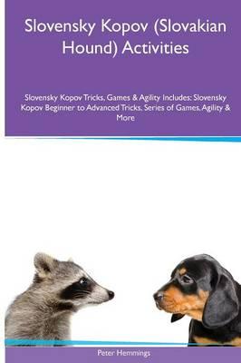 Slovensky Kopov (Slovakian Hound) Activities Slovensky Kopov Tricks, Games & Agility. Includes: Slovensky Kopov Beginner to Advanced Tricks, Series of Games, Agility and More (Paperback)