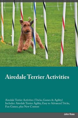 Airedale Terrier Activities Airedale Terrier Activities (Tricks, Games & Agility) Includes: Airedale Terrier Agility, Easy to Advanced Tricks, Fun Games, Plus New Content (Paperback)