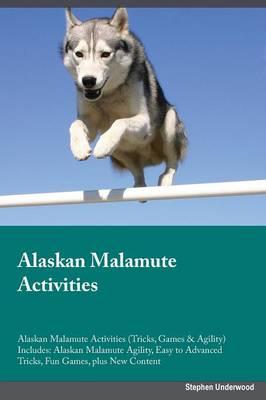 Alaskan Malamute Activities Alaskan Malamute Activities (Tricks, Games & Agility) Includes: Alaskan Malamute Agility, Easy to Advanced Tricks, Fun Games, Plus New Content (Paperback)