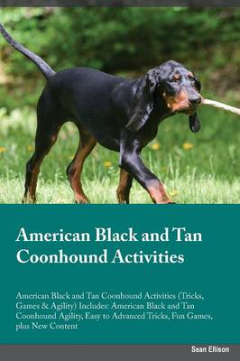 American Black and Tan Coonhound Activities American Black and Tan Coonhound Activities (Tricks, Games & Agility) Includes: American Black and Tan Coonhound Agility, Easy to Advanced Tricks, Fun Games, Plus New Content (Paperback)