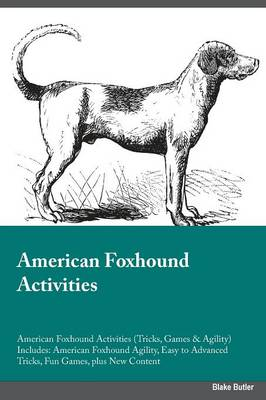American Foxhound Activities American Foxhound Activities (Tricks, Games & Agility) Includes: American Foxhound Agility, Easy to Advanced Tricks, Fun Games, Plus New Content (Paperback)