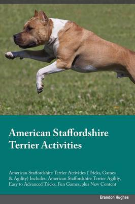 American Staffordshire Terrier Activities American Staffordshire Terrier Activities (Tricks, Games & Agility) Includes: American Staffordshire Terrier Agility, Easy to Advanced Tricks, Fun Games, Plus New Content (Paperback)