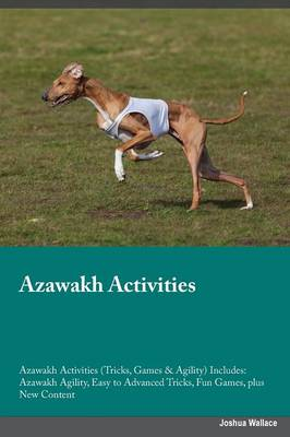Azawakh Activities Azawakh Activities (Tricks, Games & Agility) Includes: Azawakh Agility, Easy to Advanced Tricks, Fun Games, Plus New Content (Paperback)