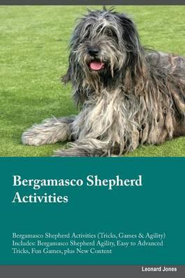 Bergamasco Shepherd Activities Bergamasco Shepherd Activities (Tricks, Games & Agility) Includes: Bergamasco Shepherd Agility, Easy to Advanced Tricks, Fun Games, Plus New Content (Paperback)