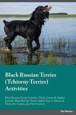 Black Russian Terrier Tchiorny Terrier Activities Black Russian Terrier Activities (Tricks, Games & Agility) Includes: Black Russian Terrier Agility, Easy to Advanced Tricks, Fun Games, Plus New Content (Paperback)