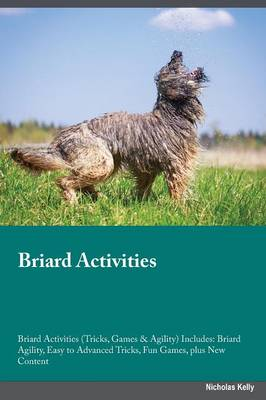 Briard Activities Briard Activities (Tricks, Games & Agility) Includes: Briard Agility, Easy to Advanced Tricks, Fun Games, Plus New Content (Paperback)