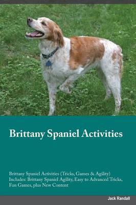 Brittany Spaniel Activities Brittany Spaniel Activities (Tricks, Games & Agility) Includes: Brittany Spaniel Agility, Easy to Advanced Tricks, Fun Games, Plus New Content (Paperback)