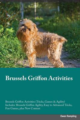 Brussels Griffon Activities Brussels Griffon Activities (Tricks, Games & Agility) Includes: Brussels Griffon Agility, Easy to Advanced Tricks, Fun Games, Plus New Content (Paperback)