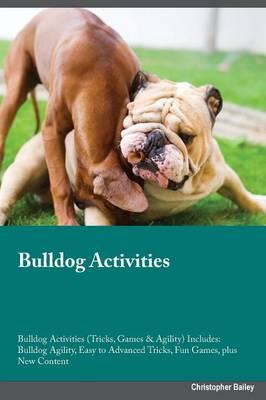 Bulldog Activities Bulldog Activities (Tricks, Games & Agility) Includes: Bulldog Agility, Easy to Advanced Tricks, Fun Games, Plus New Content (Paperback)