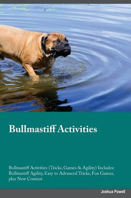 Bullmastiff Activities Bullmastiff Activities (Tricks, Games & Agility) Includes: Bullmastiff Agility, Easy to Advanced Tricks, Fun Games, Plus New Content (Paperback)