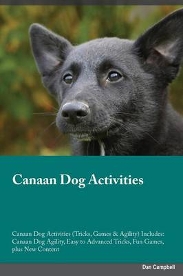 Canaan Dog Activities Canaan Dog Activities (Tricks, Games & Agility) Includes: Canaan Dog Agility, Easy to Advanced Tricks, Fun Games, Plus New Content (Paperback)