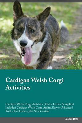 Cardigan Welsh Corgi Activities Cardigan Welsh Corgi Activities (Tricks, Games & Agility) Includes: Cardigan Welsh Corgi Agility, Easy to Advanced Tricks, Fun Games, Plus New Content (Paperback)