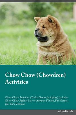 Chow Chow Chowdren Activities Chow Chow Activities (Tricks, Games & Agility) Includes: Chow Chow Agility, Easy to Advanced Tricks, Fun Games, Plus New Content (Paperback)