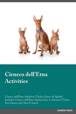 Cirneco dell'Etna Activities Cirneco dell'Etna Activities (Tricks, Games & Agility) Includes: Cirneco dell'Etna Agility, Easy to Advanced Tricks, Fun Games, plus New Content (Paperback)