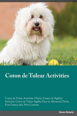 Coton de Tulear Activities Coton de Tulear Activities (Tricks, Games & Agility) Includes: Coton de Tulear Agility, Easy to Advanced Tricks, Fun Games, Plus New Content (Paperback)