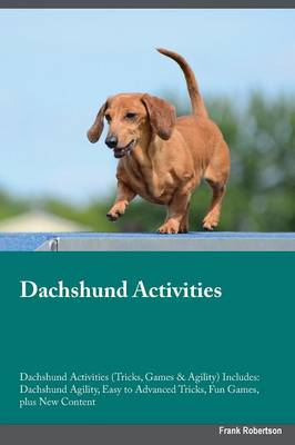 Dachshund Activities Dachshund Activities (Tricks, Games & Agility) Includes: Dachshund Agility, Easy to Advanced Tricks, Fun Games, Plus New Content (Paperback)