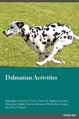 Dalmatian Activities Dalmatian Activities (Tricks, Games & Agility) Includes: Dalmatian Agility, Easy to Advanced Tricks, Fun Games, Plus New Content (Paperback)