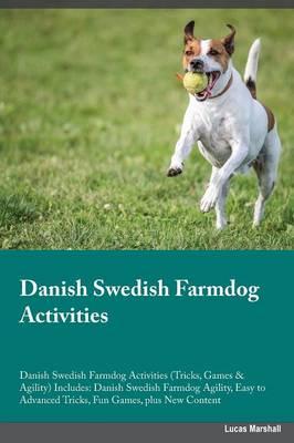 Danish Swedish Farmdog Activities Danish Swedish Farmdog Activities (Tricks, Games & Agility) Includes: Danish Swedish Farmdog Agility, Easy to Advanced Tricks, Fun Games, Plus New Content (Paperback)
