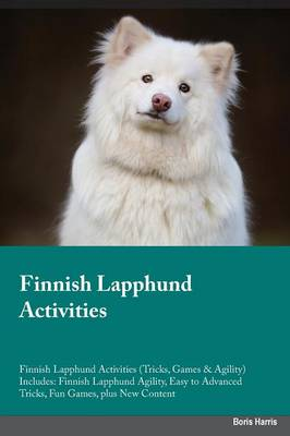 Finnish Lapphund Activities Finnish Lapphund Activities (Tricks, Games & Agility) Includes: Finnish Lapphund Agility, Easy to Advanced Tricks, Fun Games, Plus New Content (Paperback)