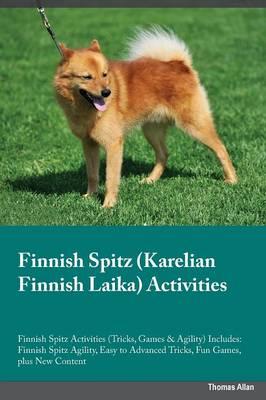 Finnish Spitz Karelian Finnish Laika Activities Finnish Spitz Activities (Tricks, Games & Agility) Includes: Finnish Spitz Agility, Easy to Advanced Tricks, Fun Games, plus New Content (Paperback)