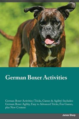 German Boxer Activities German Boxer Activities (Tricks, Games & Agility) Includes: German Boxer Agility, Easy to Advanced Tricks, Fun Games, Plus New Content (Paperback)