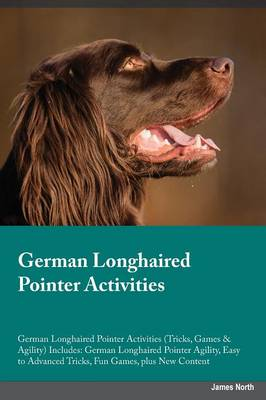 German Longhaired Pointer Activities German Longhaired Pointer Activities (Tricks, Games & Agility) Includes: German Longhaired Pointer Agility, Easy to Advanced Tricks, Fun Games, Plus New Content (Paperback)