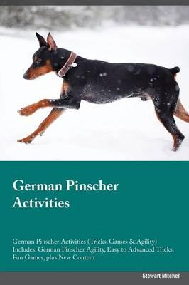 German Pinscher Activities German Pinscher Activities (Tricks, Games & Agility) Includes: German Pinscher Agility, Easy to Advanced Tricks, Fun Games, plus New Content (Paperback)