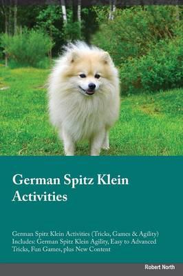 German Spitz Klein Activities German Spitz Klein Activities (Tricks, Games & Agility) Includes: German Spitz Klein Agility, Easy to Advanced Tricks, Fun Games, plus New Content (Paperback)