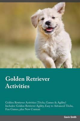 Golden Retriever Activities Golden Retriever Activities (Tricks, Games & Agility) Includes: Golden Retriever Agility, Easy to Advanced Tricks, Fun Games, Plus New Content (Paperback)