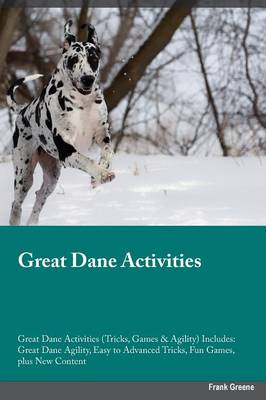Great Dane Activities Great Dane Activities (Tricks, Games & Agility) Includes: Great Dane Agility, Easy to Advanced Tricks, Fun Games, Plus New Content (Paperback)