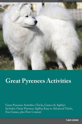 Great Pyrenees Activities Great Pyrenees Activities (Tricks, Games & Agility) Includes: Great Pyrenees Agility, Easy to Advanced Tricks, Fun Games, Plus New Content (Paperback)