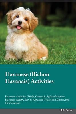 Havanese Bichon Havanais Activities Havanese Activities (Tricks, Games & Agility) Includes: Havanese Agility, Easy to Advanced Tricks, Fun Games, Plus New Content (Paperback)