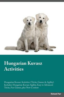 Hungarian Kuvasz Activities Hungarian Kuvasz Activities (Tricks, Games & Agility) Includes: Hungarian Kuvasz Agility, Easy to Advanced Tricks, Fun Games, Plus New Content (Paperback)