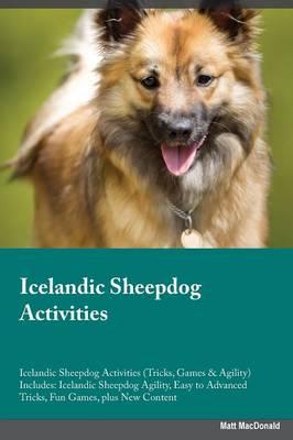 Icelandic Sheepdog Activities Icelandic Sheepdog Activities (Tricks, Games & Agility) Includes: Icelandic Sheepdog Agility, Easy to Advanced Tricks, Fun Games, Plus New Content (Paperback)