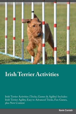 Irish Terrier Activities Irish Terrier Activities (Tricks, Games & Agility) Includes: Irish Terrier Agility, Easy to Advanced Tricks, Fun Games, Plus New Content (Paperback)