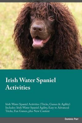 Irish Water Spaniel Activities Irish Water Spaniel Activities (Tricks, Games & Agility) Includes: Irish Water Spaniel Agility, Easy to Advanced Tricks, Fun Games, Plus New Content (Paperback)