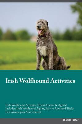Irish Wolfhound Activities Irish Wolfhound Activities (Tricks, Games & Agility) Includes: Irish Wolfhound Agility, Easy to Advanced Tricks, Fun Games, Plus New Content (Paperback)