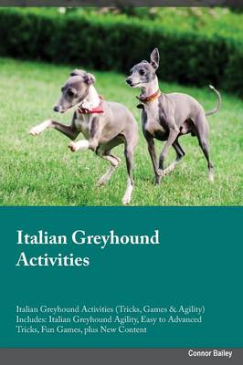 Italian Greyhound Activities Italian Greyhound Activities (Tricks, Games & Agility) Includes: Italian Greyhound Agility, Easy to Advanced Tricks, Fun Games, Plus New Content (Paperback)