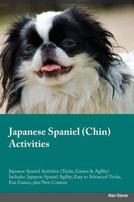 Japanese Spaniel Chin Activities Japanese Spaniel Activities (Tricks, Games & Agility) Includes: Japanese Spaniel Agility, Easy to Advanced Tricks, Fun Games, Plus New Content (Paperback)