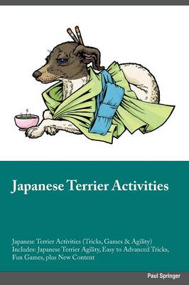 Japanese Terrier Activities Japanese Terrier Activities (Tricks, Games & Agility) Includes: Japanese Terrier Agility, Easy to Advanced Tricks, Fun Games, Plus New Content (Paperback)