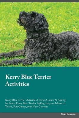 Kerry Blue Terrier Activities Kerry Blue Terrier Activities (Tricks, Games & Agility) Includes: Kerry Blue Terrier Agility, Easy to Advanced Tricks, Fun Games, Plus New Content (Paperback)