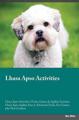 Lhasa Apso Activities Lhasa Apso Activities (Tricks, Games & Agility) Includes: Lhasa Apso Agility, Easy to Advanced Tricks, Fun Games, Plus New Content (Paperback)